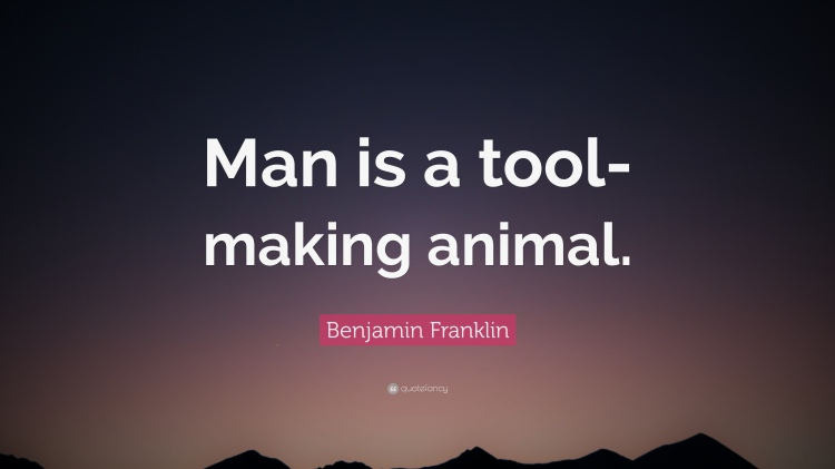 1988273-Benjamin-Franklin-Quote-Man-is-a-tool-making-animal.jpg